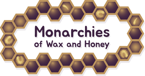 Monarchies of Wax and Honey